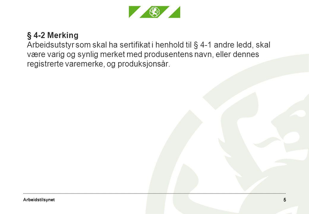 Arbeidstilsynet § 4-2 Merking Arbeidsutstyr som skal ha sertifikat i henhold til § 4-1 andre ledd, skal være varig og synlig merket med produsentens n