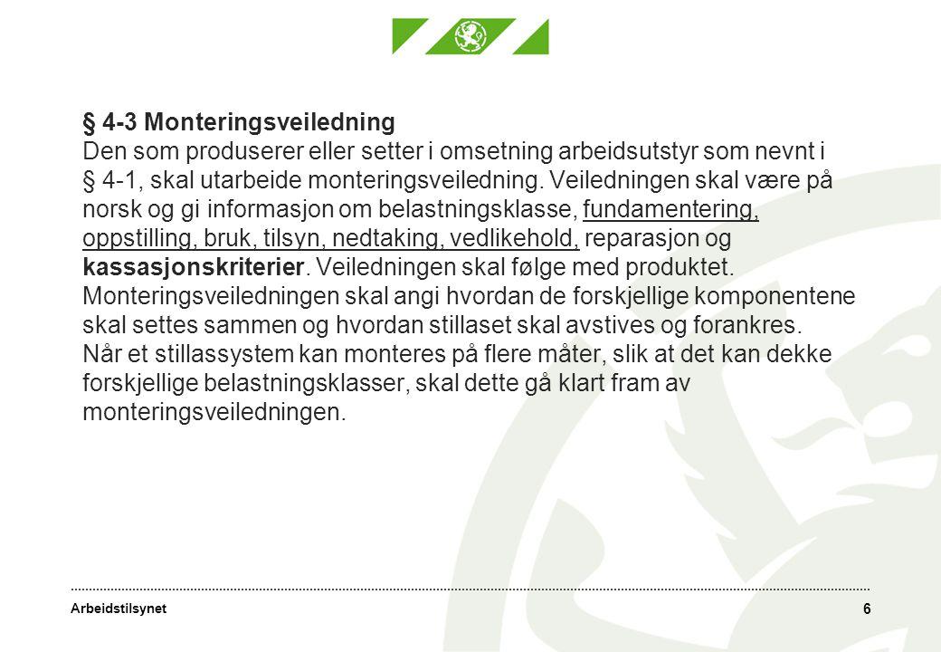 Arbeidstilsynet § 4-3 Monteringsveiledning Den som produserer eller setter i omsetning arbeidsutstyr som nevnt i § 4-1, skal utarbeide monteringsveile