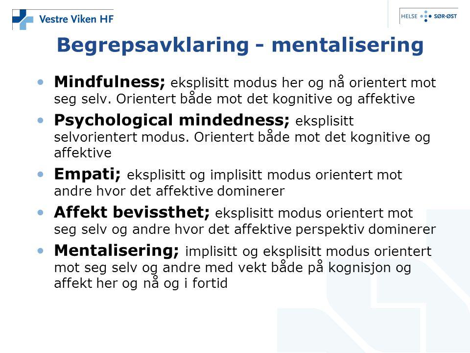 Begrepsavklaring - mentalisering •Mindfulness; eksplisitt modus her og nå orientert mot seg selv.