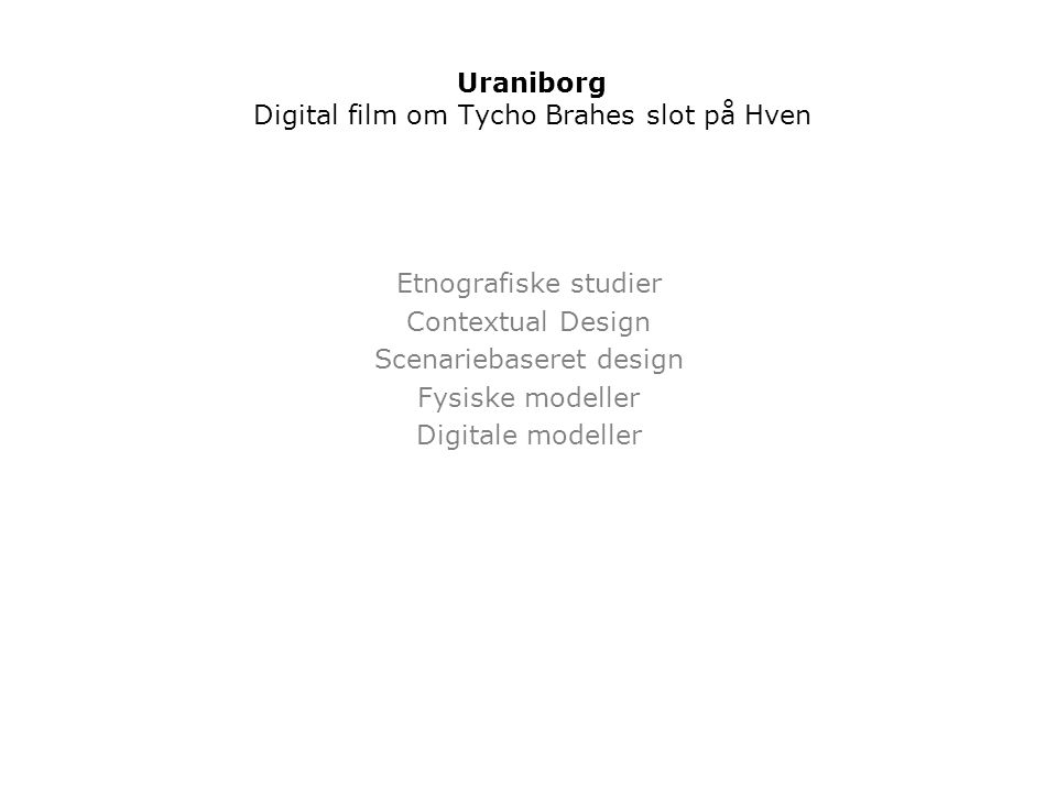 Etnografiske studier Contextual Design Scenariebaseret design Fysiske modeller Digitale modeller