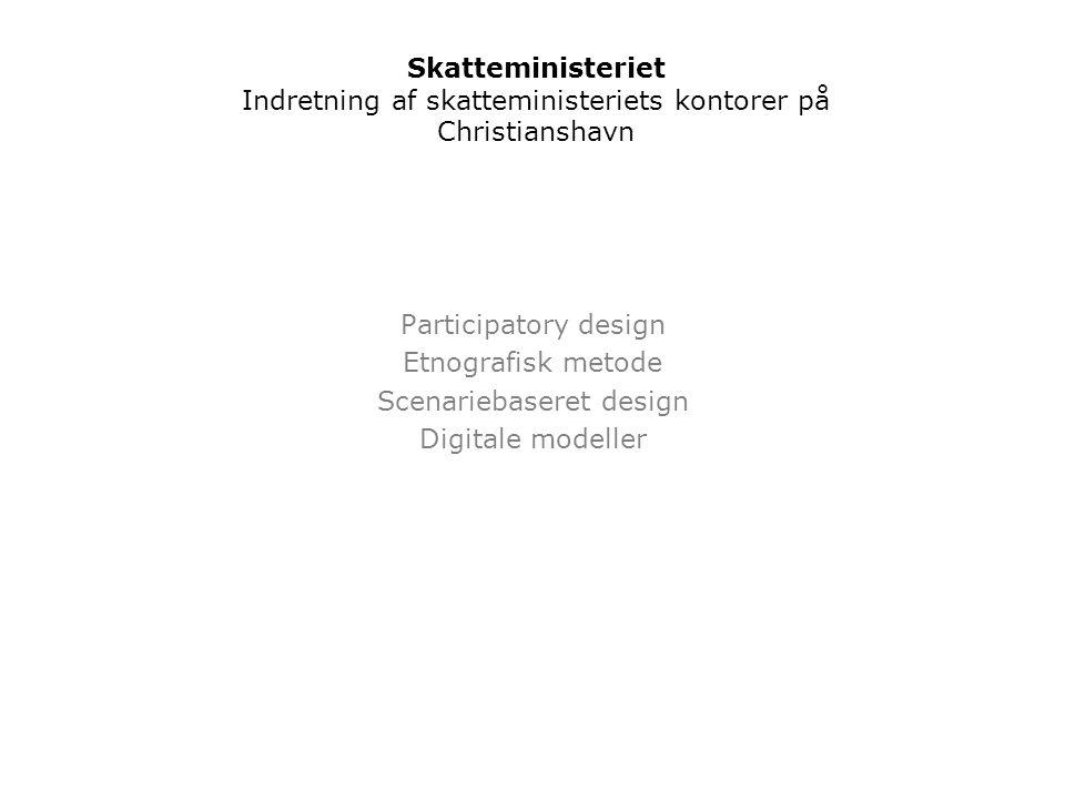 Participatory design Etnografisk metode Scenariebaseret design Digitale modeller