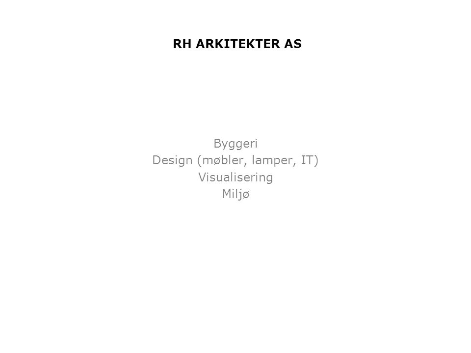 RH ARKITEKTER AS Byggeri Design (møbler, lamper, IT) Visualisering Miljø