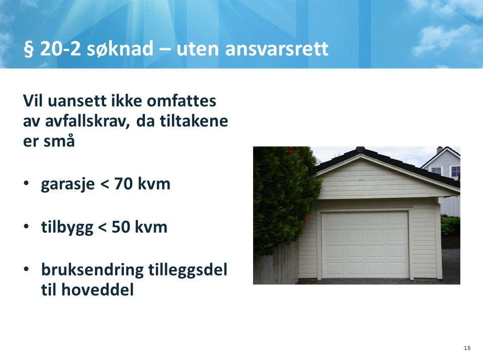 § 20-2 søknad – uten ansvarsrett Vil uansett ikke omfattes av avfallskrav, da tiltakene er små • garasje < 70 kvm • tilbygg < 50 kvm • bruksendring ti