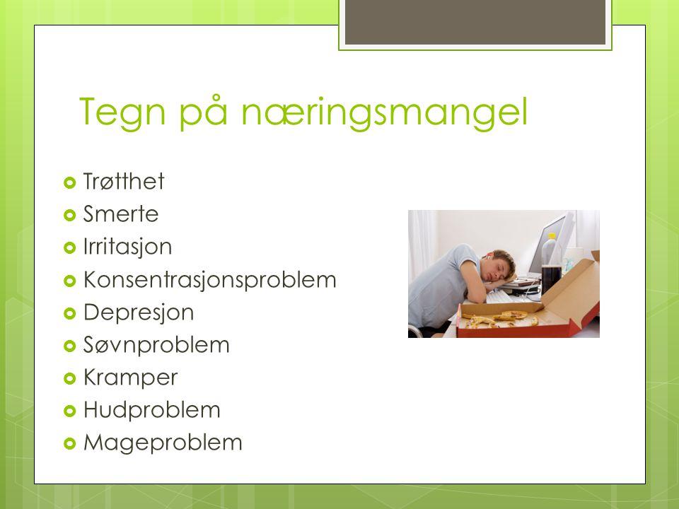 Tegn på næringsmangel  Trøtthet  Smerte  Irritasjon  Konsentrasjonsproblem  Depresjon  Søvnproblem  Kramper  Hudproblem  Mageproblem