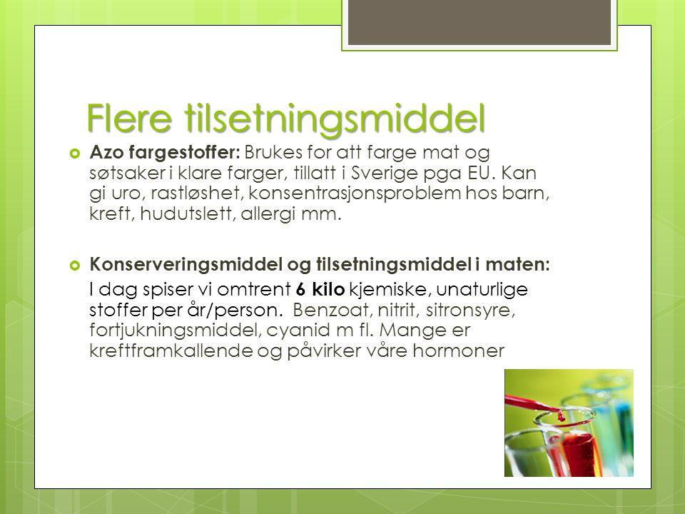 Flere tilsetningsmiddel  Azo fargestoffer: Brukes for att farge mat og søtsaker i klare farger, tillatt i Sverige pga EU. Kan gi uro, rastløshet, kon