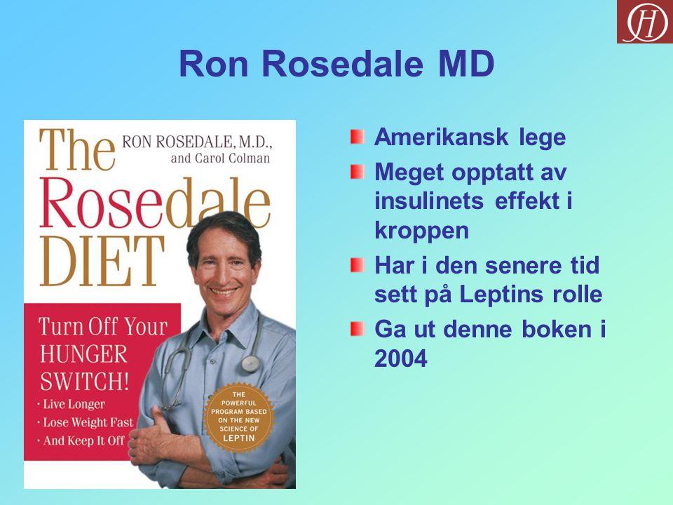 Ron Rosedale MD Amerikansk lege Meget opptatt av insulinets effekt i kroppen Har i den senere tid sett på Leptins rolle Ga ut denne boken i 2004