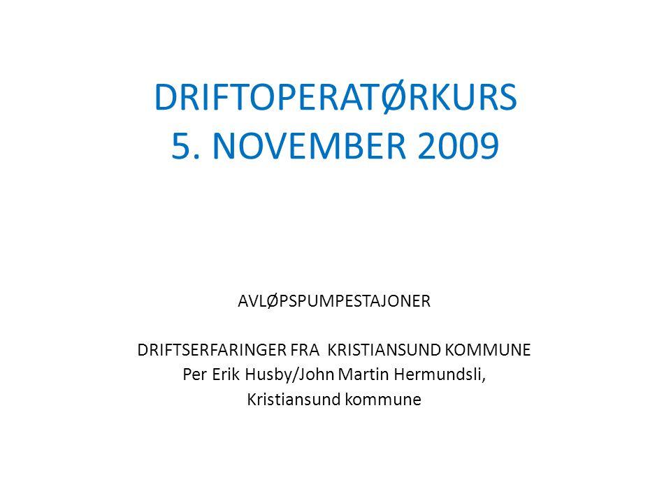 DRIFTOPERATØRKURS 5. NOVEMBER 2009 AVLØPSPUMPESTAJONER DRIFTSERFARINGER FRA KRISTIANSUND KOMMUNE Per Erik Husby/John Martin Hermundsli, Kristiansund k