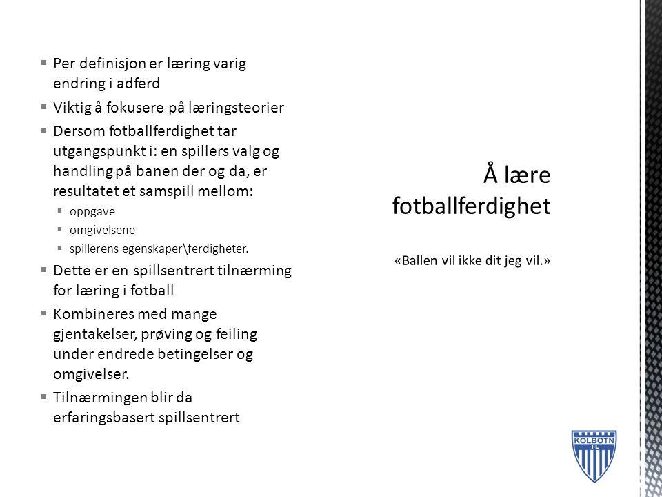  Per definisjon er læring varig endring i adferd  Viktig å fokusere på læringsteorier  Dersom fotballferdighet tar utgangspunkt i: en spillers valg