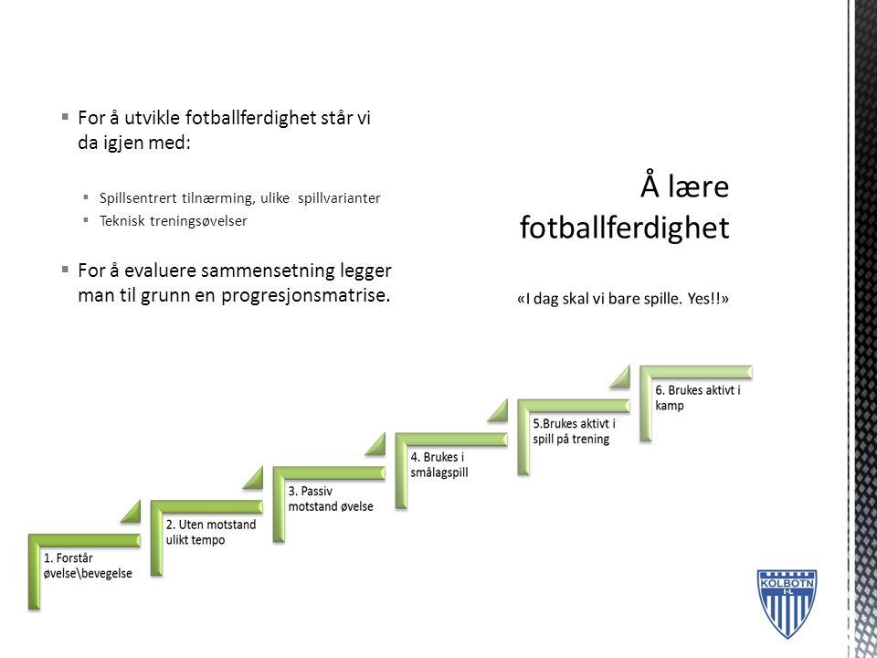  For å utvikle fotballferdighet står vi da igjen med:  Spillsentrert tilnærming, ulike spillvarianter  Teknisk treningsøvelser  For å evaluere sam