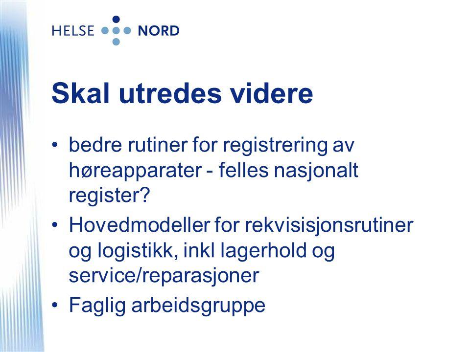 Skal utredes videre •bedre rutiner for registrering av høreapparater - felles nasjonalt register.