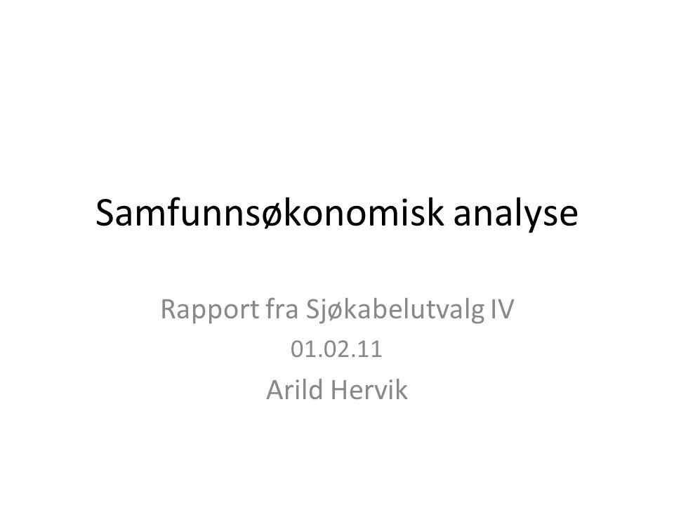 Samfunnsøkonomisk analyse Rapport fra Sjøkabelutvalg IV 01.02.11 Arild Hervik