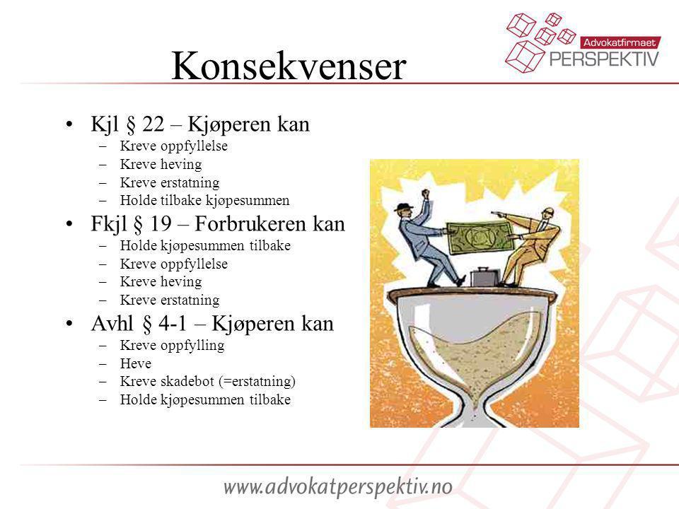 Konsekvenser •Kjl § 22 – Kjøperen kan –Kreve oppfyllelse –Kreve heving –Kreve erstatning –Holde tilbake kjøpesummen •Fkjl § 19 – Forbrukeren kan –Holde kjøpesummen tilbake –Kreve oppfyllelse –Kreve heving –Kreve erstatning •Avhl § 4-1 – Kjøperen kan –Kreve oppfylling –Heve –Kreve skadebot (=erstatning) –Holde kjøpesummen tilbake