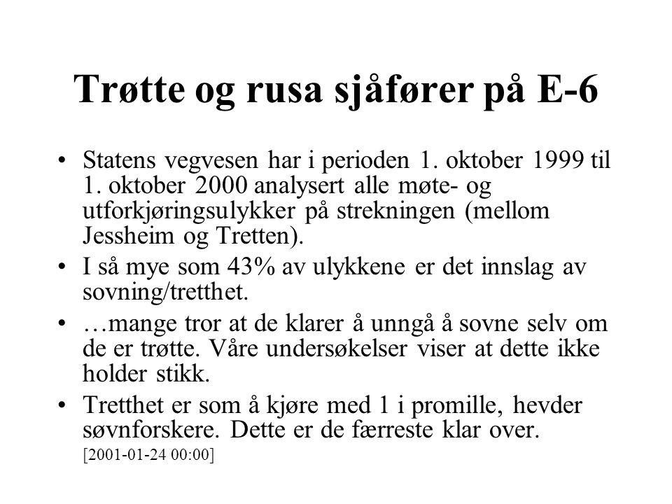 Trøtte og rusa sjåfører på E-6 •Statens vegvesen har i perioden 1. oktober 1999 til 1. oktober 2000 analysert alle møte- og utforkjøringsulykker på st