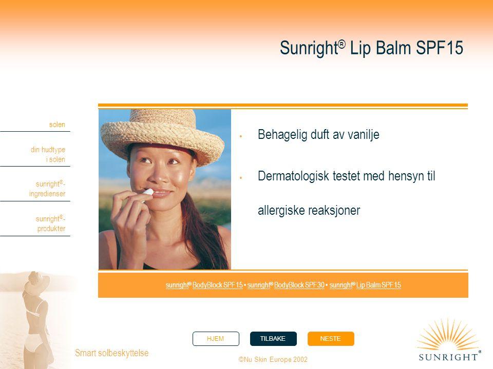 HJEMTILBAKENESTE solen din hudtype i solen sunright ® - ingredienser sunright ® - produkter ©Nu Skin Europe 2002 Smart solbeskyttelse Sunright ® Lip B