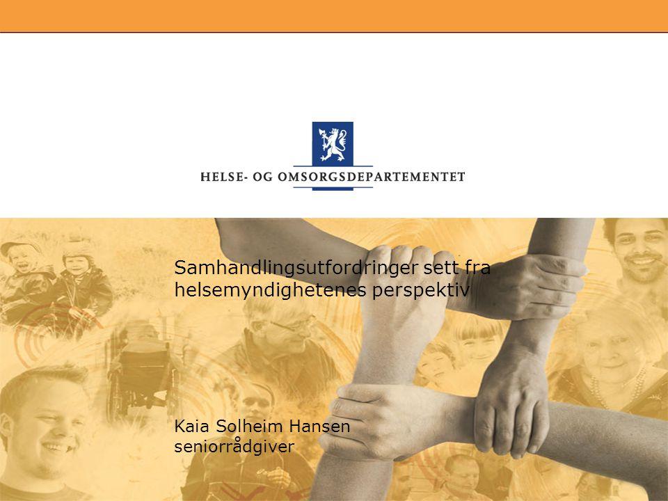 Kaia Solheim Hansen seniorrådgiver Samhandlingsutfordringer sett fra helsemyndighetenes perspektiv