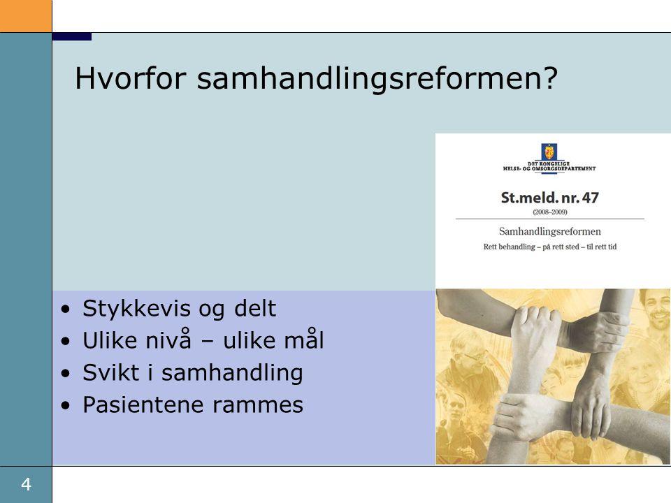 4 Hvorfor samhandlingsreformen? •Stykkevis og delt •Ulike nivå – ulike mål •Svikt i samhandling •Pasientene rammes