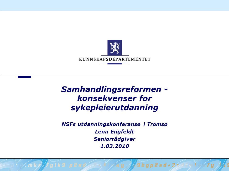 Samhandlingsreformen - konsekvenser for sykepleierutdanning NSFs utdanningskonferanse i Tromsø Lena Engfeldt Seniorrådgiver 1.03.2010