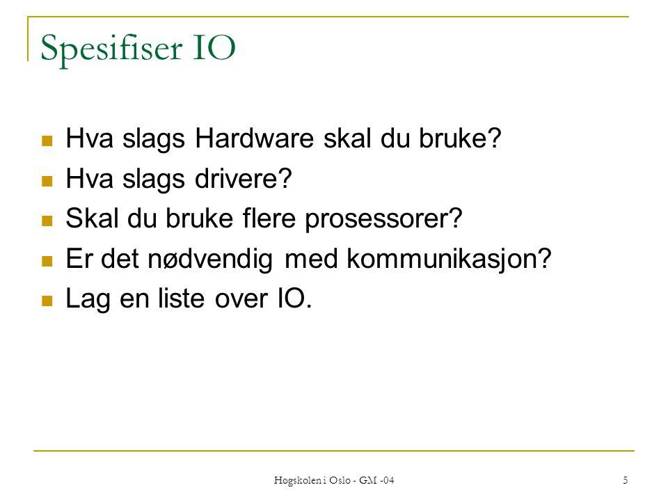 Høgskolen i Oslo - GM -04 5 Spesifiser IO  Hva slags Hardware skal du bruke.