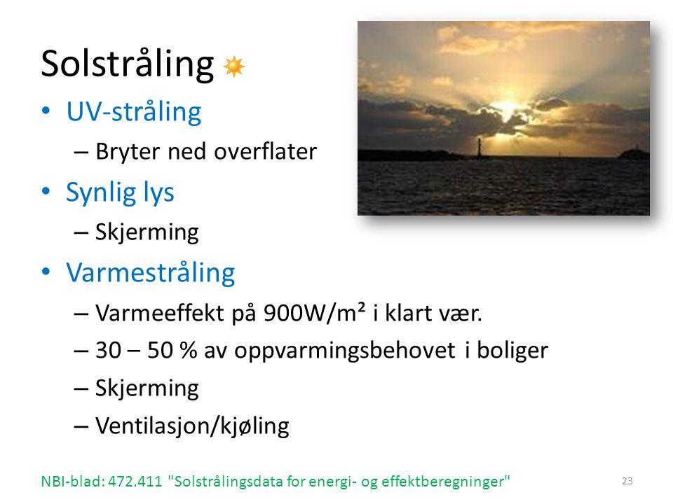 Solstråling • UV-stråling – Bryter ned overflater • Synlig lys – Skjerming • Varmestråling – Varmeeffekt på 900W/m² i klart vær. – 30 – 50 % av oppvar