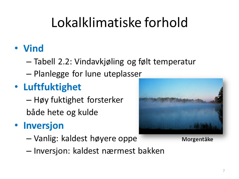 Lokalklimatiske forhold • Vind – Tabell 2.2: Vindavkjøling og følt temperatur – Planlegge for lune uteplasser • Luftfuktighet – Høy fuktighet forsterk