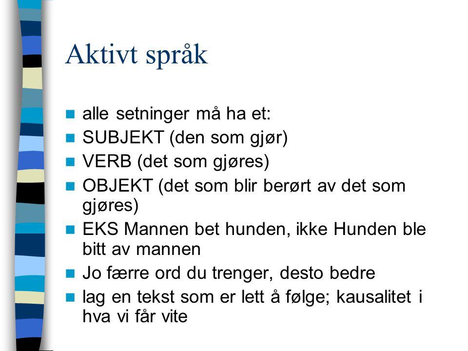 Aktivt språk  alle setninger må ha et:  SUBJEKT (den som gjør)  VERB (det som gjøres)  OBJEKT (det som blir berørt av det som gjøres)  EKS Mannen