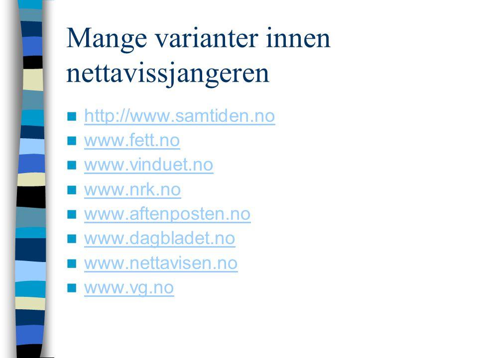 Mange varianter innen nettavissjangeren  http://www.samtiden.no http://www.samtiden.no  www.fett.no www.fett.no  www.vinduet.no www.vinduet.no  ww