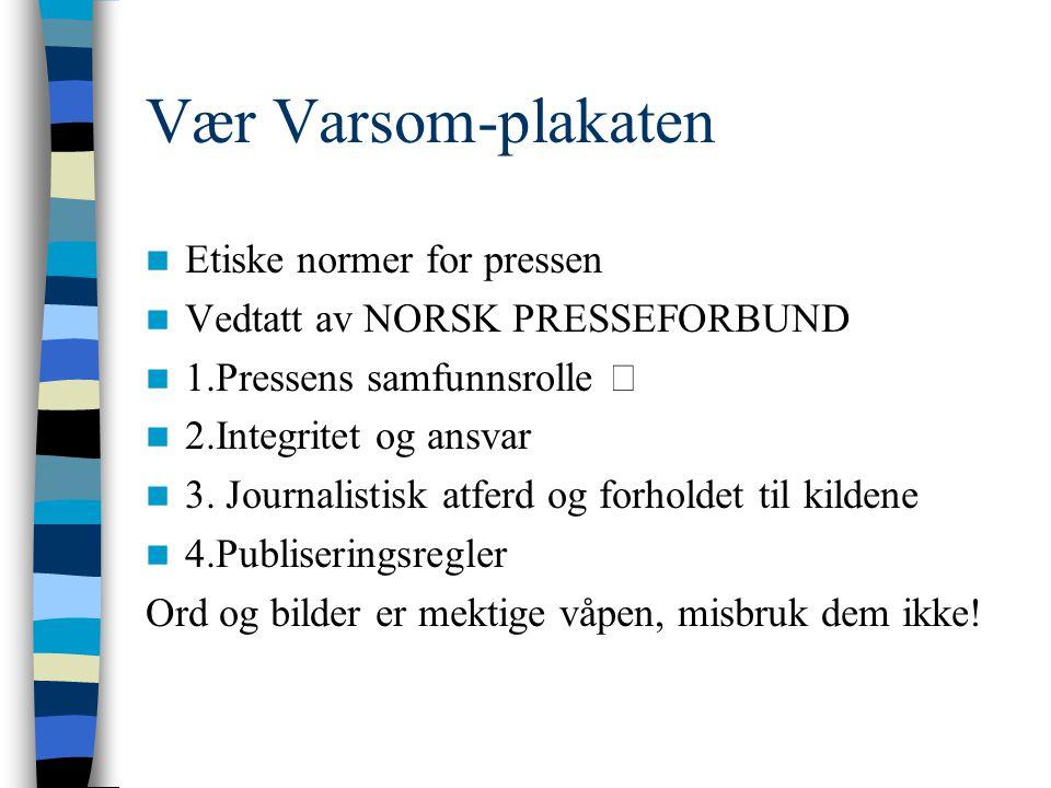 Vær Varsom-plakaten  Etiske normer for pressen  Vedtatt av NORSK PRESSEFORBUND  1.Pressens samfunnsrolle  2.Integritet og ansvar  3. Journalistis
