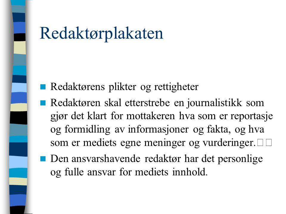 Redaktørplakaten  Redaktørens plikter og rettigheter  Redaktøren skal etterstrebe en journalistikk som gjør det klart for mottakeren hva som er repo