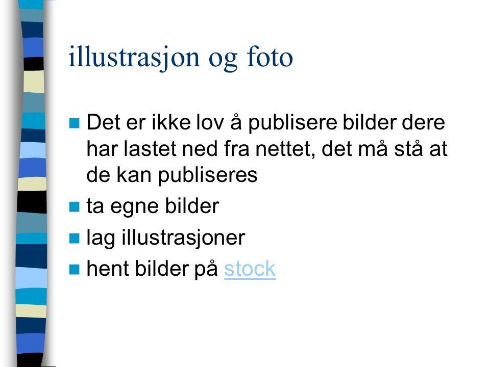 illustrasjon og foto  Det er ikke lov å publisere bilder dere har lastet ned fra nettet, det må stå at de kan publiseres  ta egne bilder  lag illus