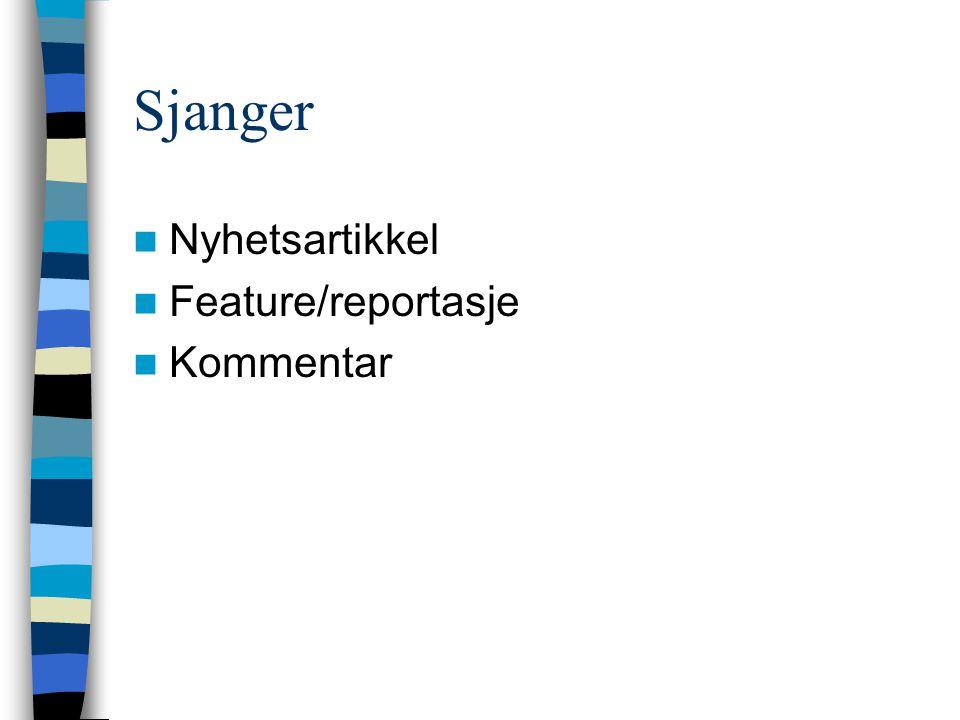 Sjanger  Nyhetsartikkel  Feature/reportasje  Kommentar