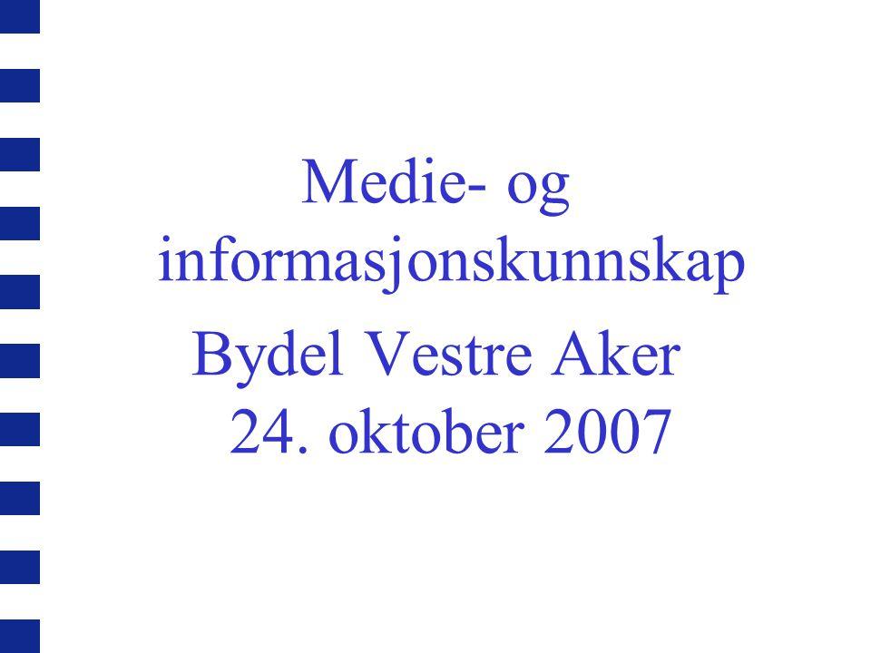 Medie- og informasjonskunnskap Bydel Vestre Aker 24. oktober 2007