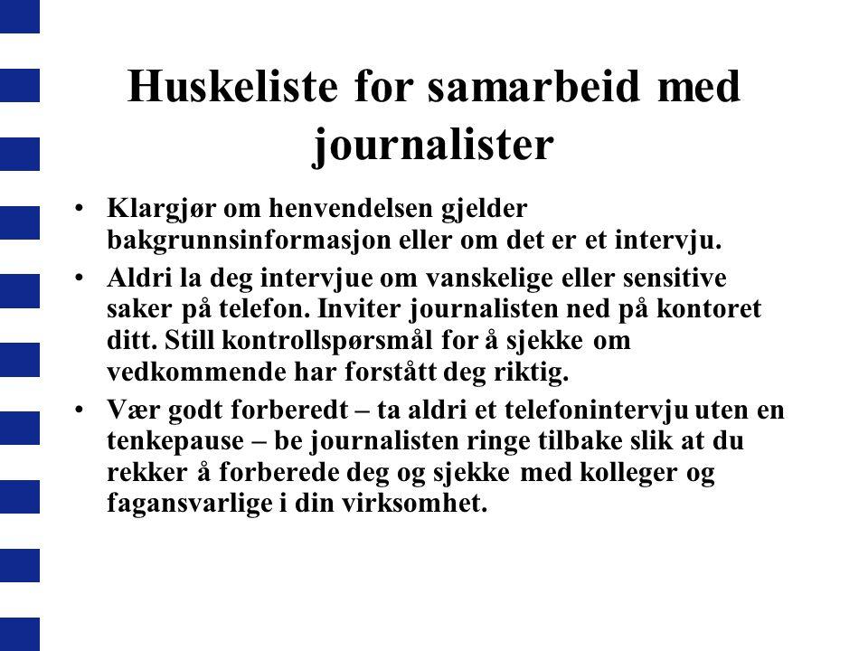 Huskeliste for samarbeid med journalister •Klargjør om henvendelsen gjelder bakgrunnsinformasjon eller om det er et intervju.