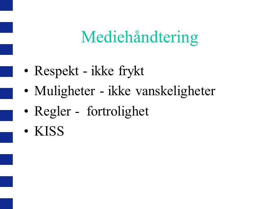 Mediehåndtering •Respekt - ikke frykt •Muligheter - ikke vanskeligheter •Regler - fortrolighet •KISS