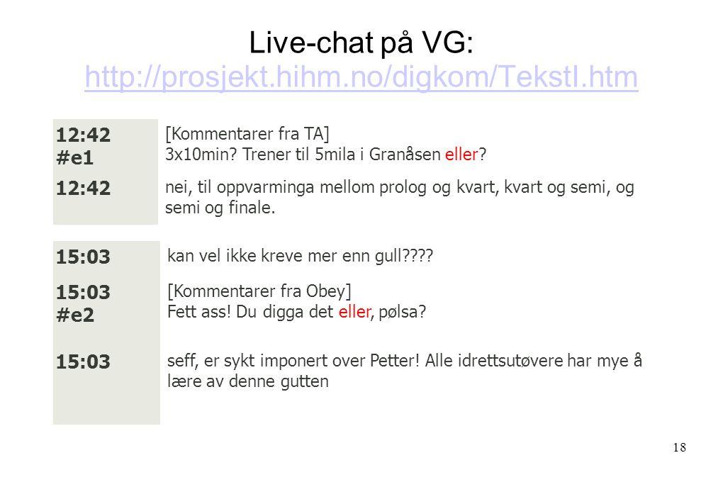 Live-chat på VG: http://prosjekt.hihm.no/digkom/TekstI.htm http://prosjekt.hihm.no/digkom/TekstI.htm 12:42 #e1 [Kommentarer fra TA] 3x10min.