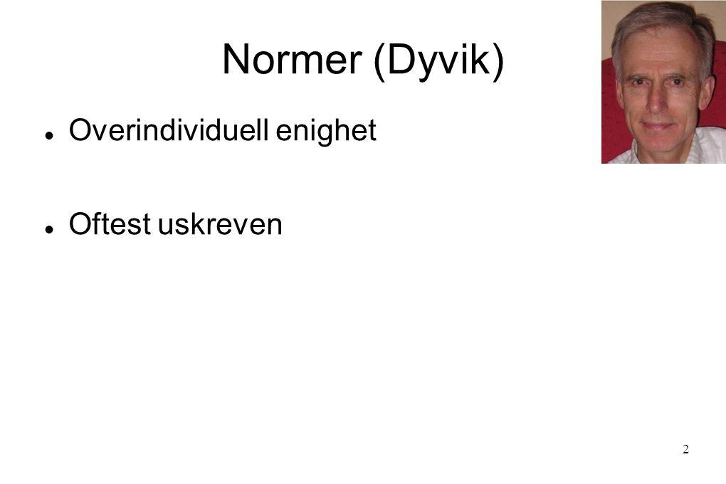 Normer (Dyvik)  Overindividuell enighet  Oftest uskreven 2