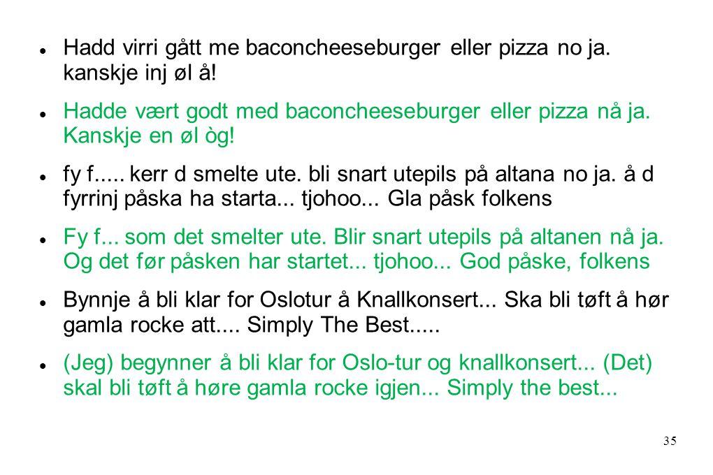  Hadd virri gått me baconcheeseburger eller pizza no ja.