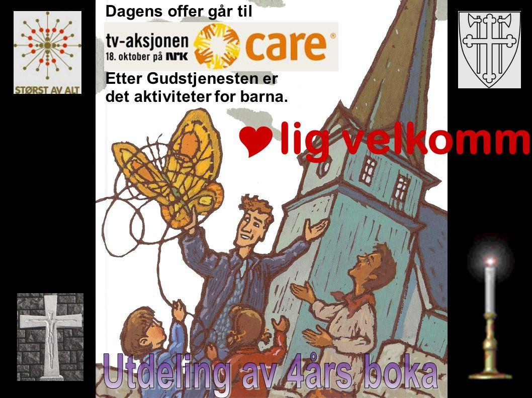  lig velkommen til 4års gudstjeneste i Hof menighetshus Dagens offer går til Etter Gudstjenesten er det aktiviteter for barna.