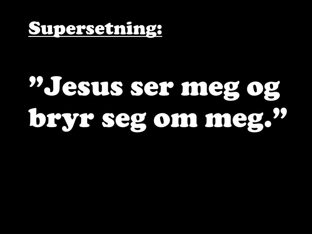 """Supersetning: """"Jesus ser meg og bryr seg om meg."""""""