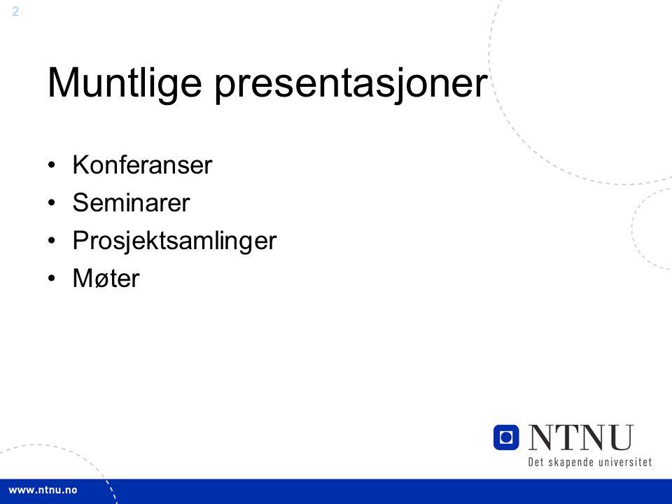 2 Muntlige presentasjoner •Konferanser •Seminarer •Prosjektsamlinger •Møter