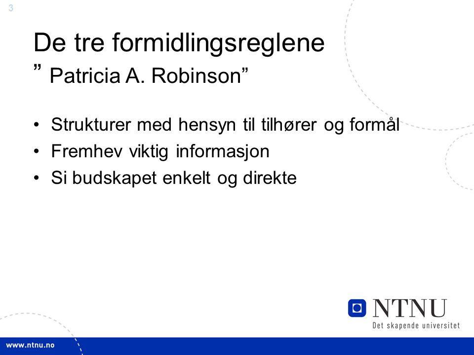 """3 De tre formidlingsreglene """" Patricia A. Robinson"""" •Strukturer med hensyn til tilhører og formål •Fremhev viktig informasjon •Si budskapet enkelt og"""