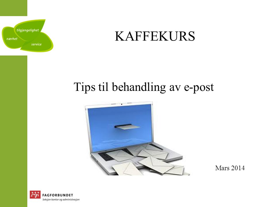 KAFFEKURS Tips til behandling av e-post Mars, 2014 Mars 2014