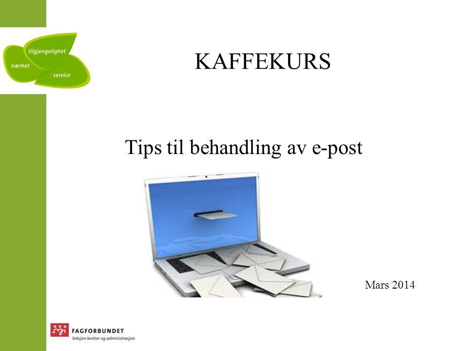 KAFFEKURS Tips til behandling av e-post Mars, 2014 Mars 2014