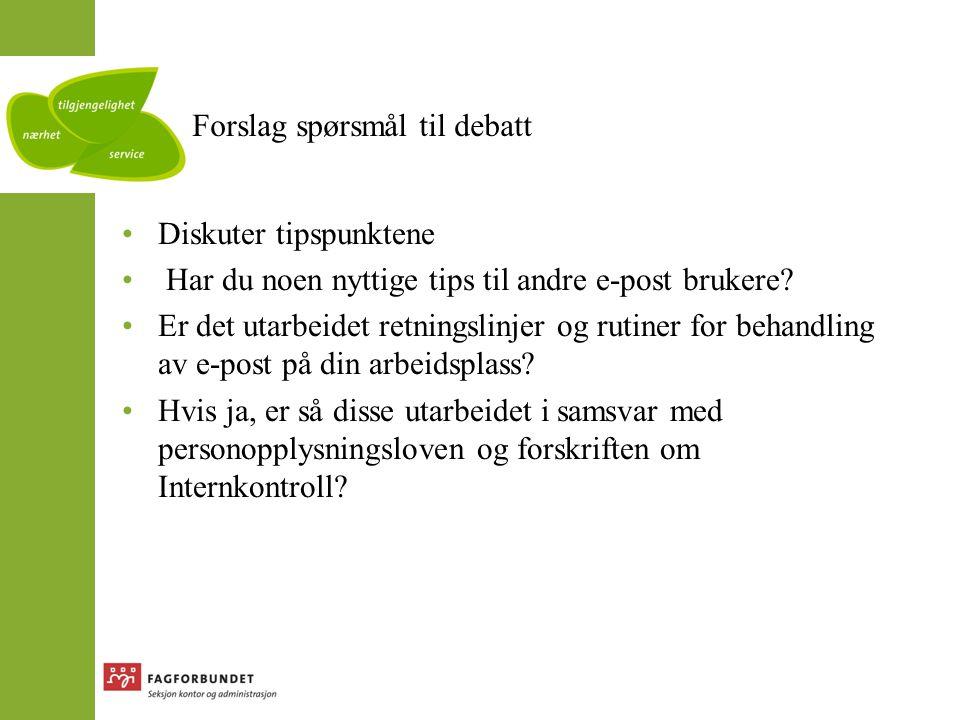 Forslag spørsmål til debatt •Diskuter tipspunktene • Har du noen nyttige tips til andre e-post brukere.