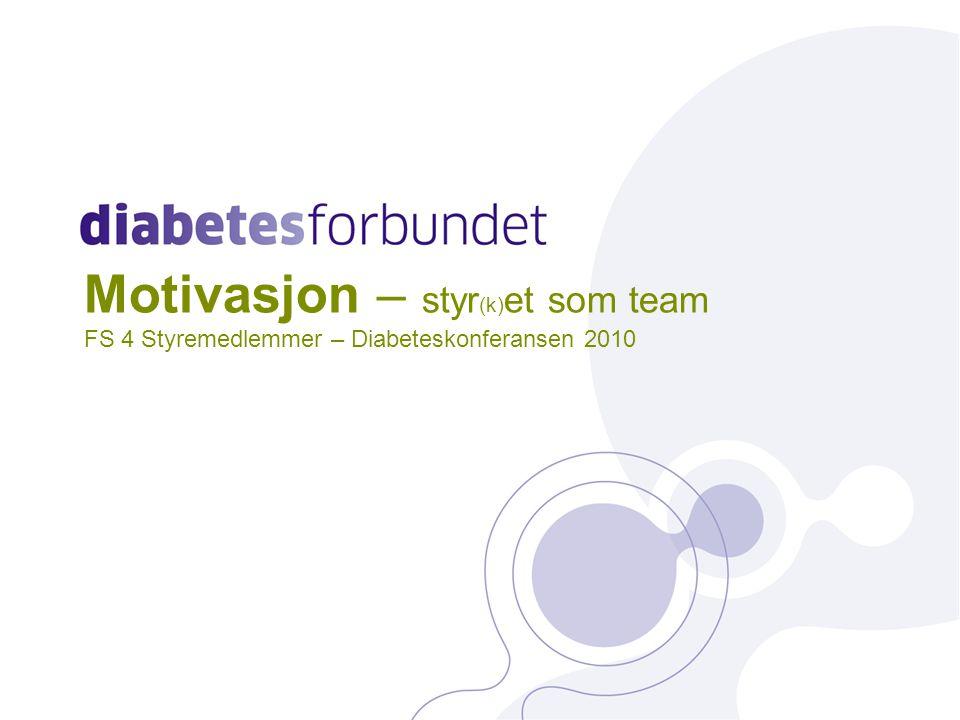 Motivasjon – styr (k) et som team FS 4 Styremedlemmer – Diabeteskonferansen 2010