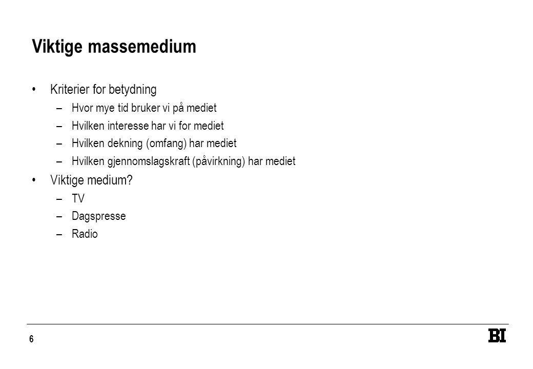 6 Viktige massemedium •Kriterier for betydning –Hvor mye tid bruker vi på mediet –Hvilken interesse har vi for mediet –Hvilken dekning (omfang) har me