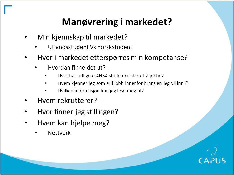 Manøvrering i markedet? • Min kjennskap til markedet? • Utlandsstudent Vs norskstudent • Hvor i markedet etterspørres min kompetanse? • Hvordan finne
