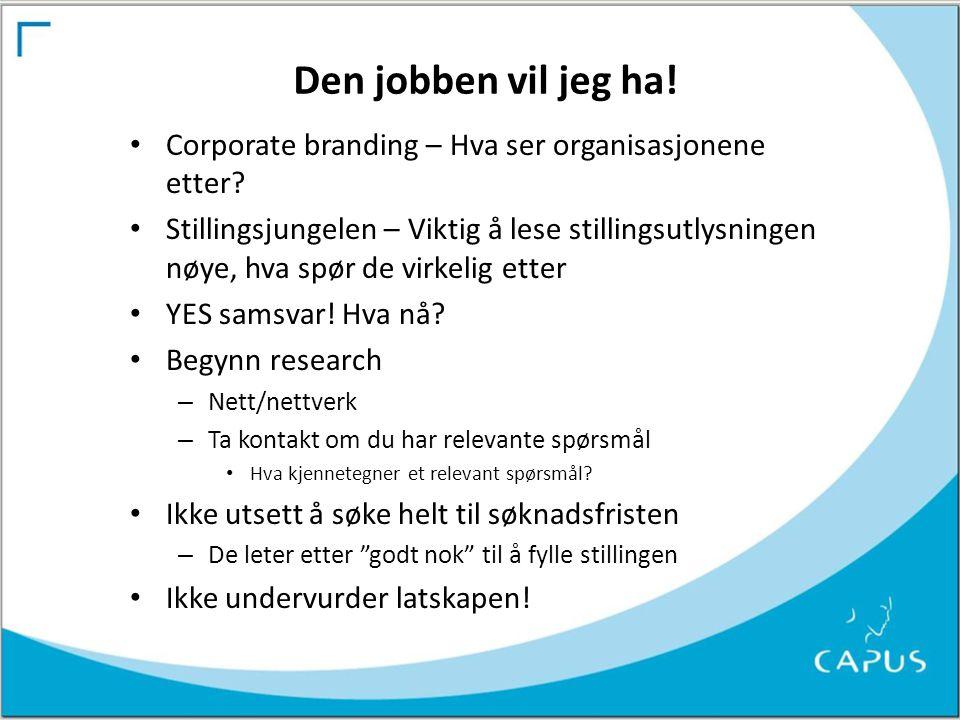 Den jobben vil jeg ha! • Corporate branding – Hva ser organisasjonene etter? • Stillingsjungelen – Viktig å lese stillingsutlysningen nøye, hva spør d