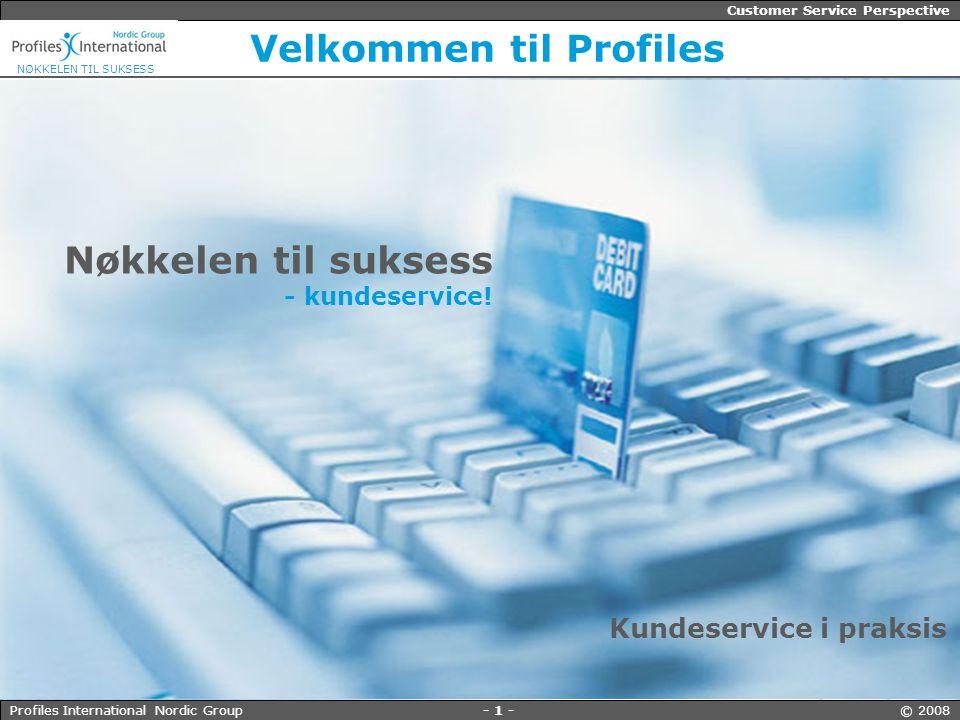 - 1 - © 2008Profiles International Nordic Group Customer Service Perspective NØKKELEN TIL SUKSESS Nøkkelen til suksess - kundeservice.
