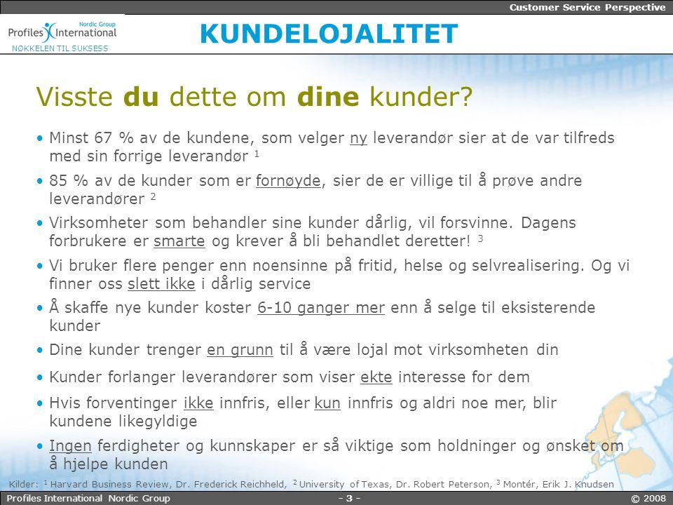 - 4 - © 2008Profiles International Nordic Group Customer Service Perspective NØKKELEN TIL SUKSESS OVERGÅ FORVENTNINGENE Ja, men hvordan gjør jeg det.