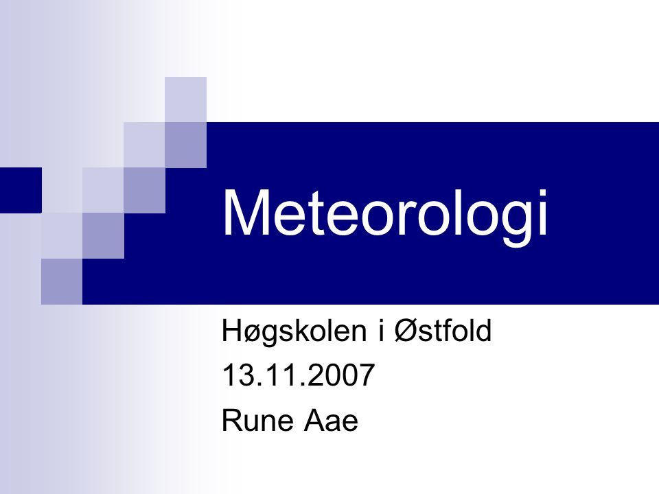 Meteorologi Høgskolen i Østfold 13.11.2007 Rune Aae